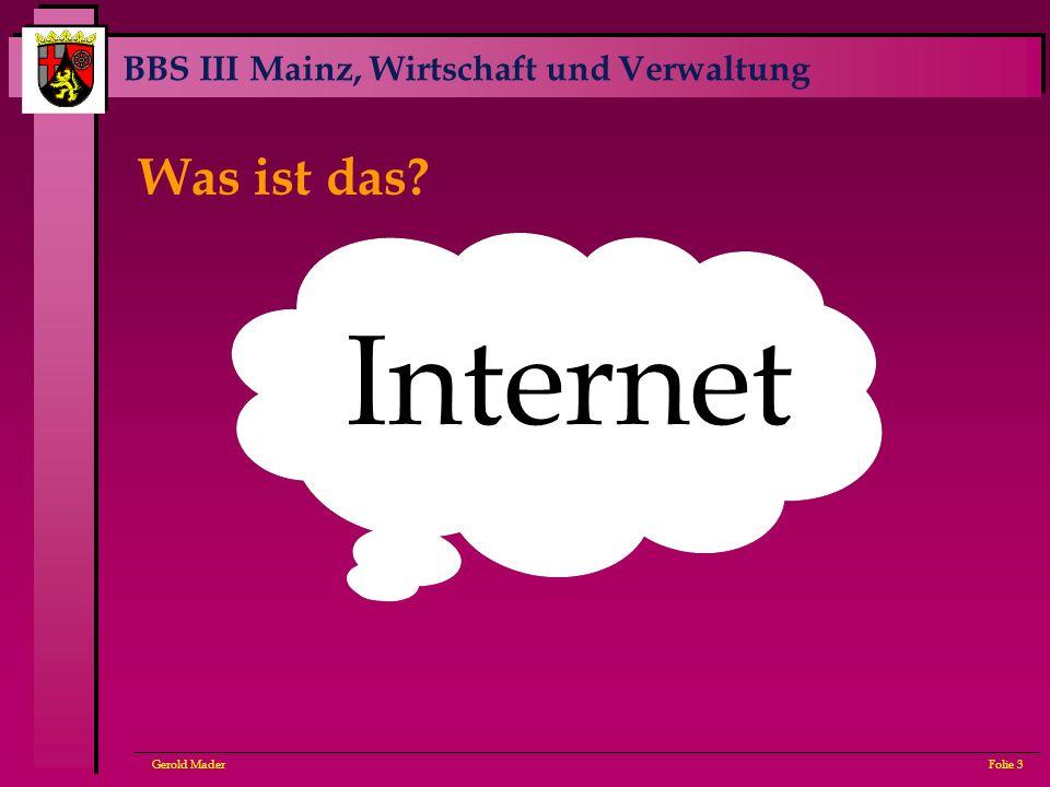 BBS III Mainz, Wirtschaft und Verwaltung Gerold MaderFolie 3 Internet Was ist das?