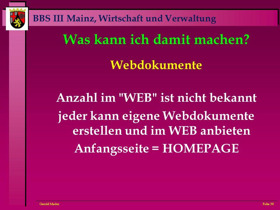 BBS III Mainz, Wirtschaft und Verwaltung Gerold MaderFolie 30 Was kann ich damit machen? Webdokumente Anzahl im