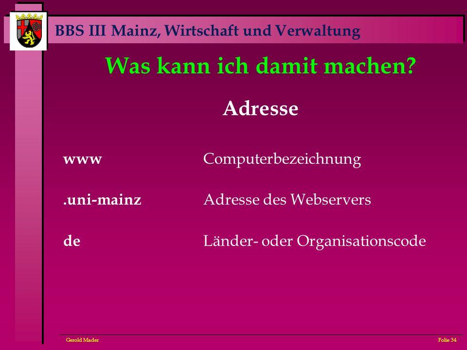 BBS III Mainz, Wirtschaft und Verwaltung Gerold MaderFolie 34 Was kann ich damit machen? Adresse www Computerbezeichnung.uni-mainz Adresse des Webserv