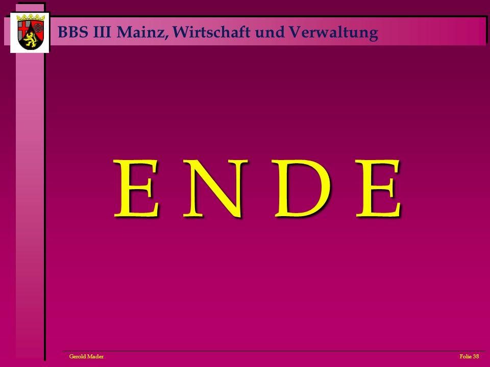 BBS III Mainz, Wirtschaft und Verwaltung Gerold MaderFolie 38 E N D E