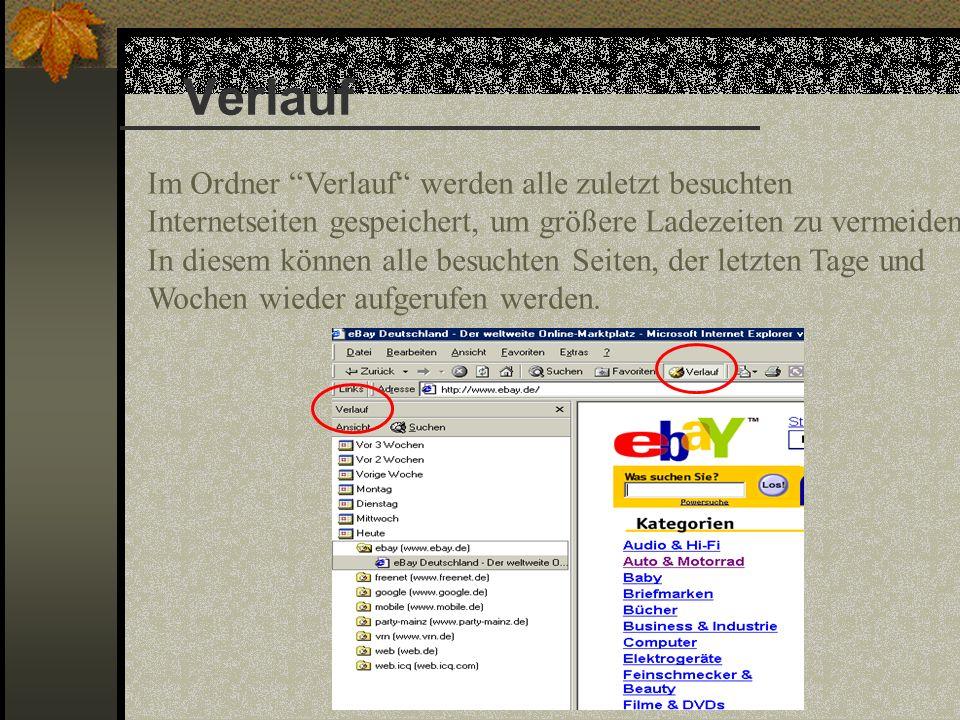 Verlauf Im Ordner Verlauf werden alle zuletzt besuchten Internetseiten gespeichert, um größere Ladezeiten zu vermeiden.