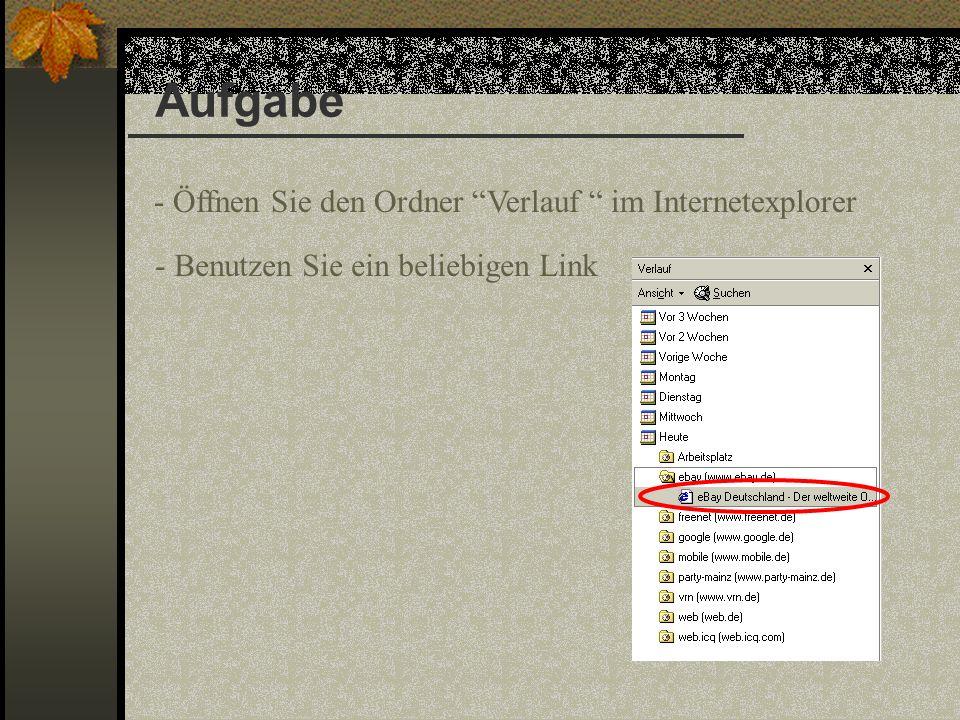 Aufgabe - Öffnen Sie den Ordner Verlauf im Internetexplorer - Benutzen Sie ein beliebigen Link