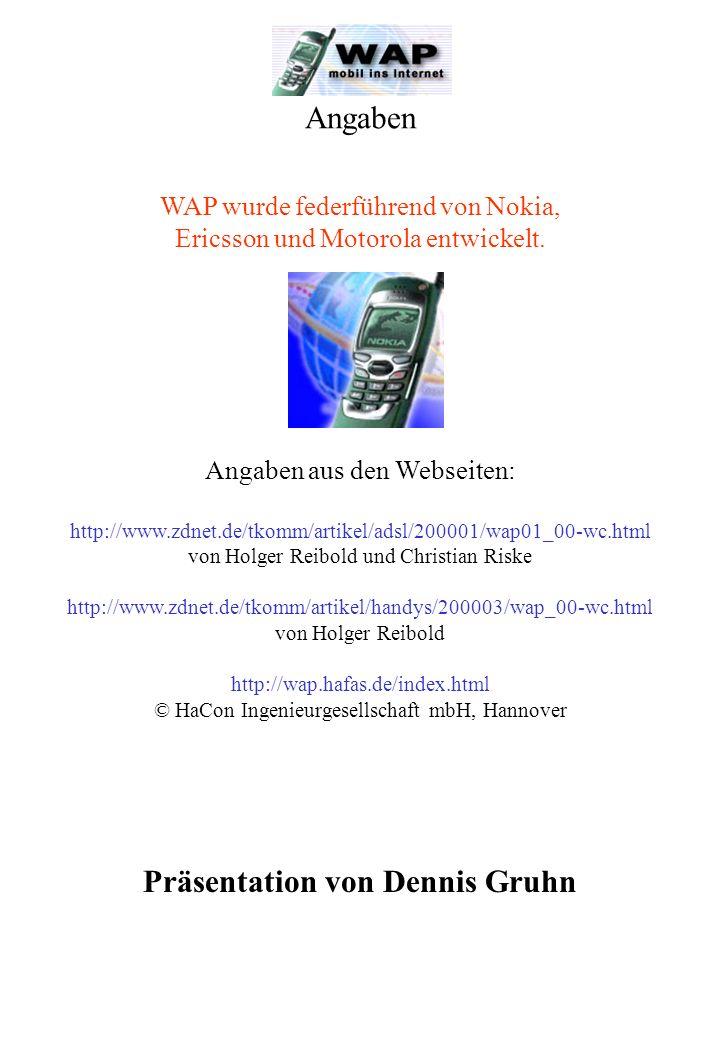 Angaben WAP wurde federführend von Nokia, Ericsson und Motorola entwickelt.