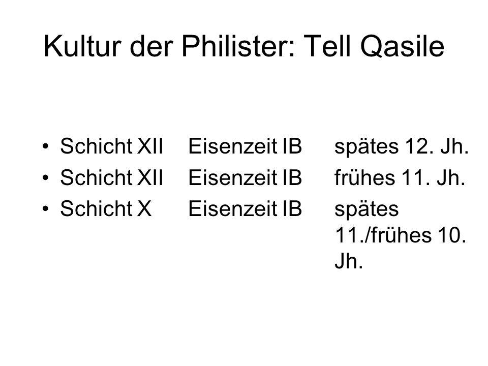 Kultur der Philister: Tell Qasile Schicht XIIEisenzeit IBspätes 12. Jh. Schicht XIIEisenzeit IBfrühes 11. Jh. Schicht XEisenzeit IBspätes 11./frühes 1