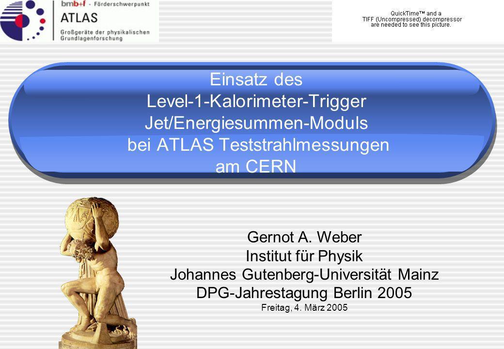 Gernot A. Weber Institut für Physik Johannes Gutenberg-Universität Mainz DPG-Jahrestagung Berlin 2005 Freitag, 4. März 2005 Einsatz des Level-1-Kalori