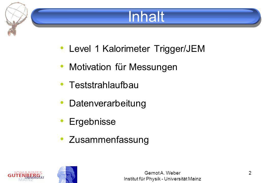 Gernot A. Weber Institut für Physik - Universität Mainz 2 Inhalt Level 1 Kalorimeter Trigger/JEM Motivation für Messungen Teststrahlaufbau Datenverarb