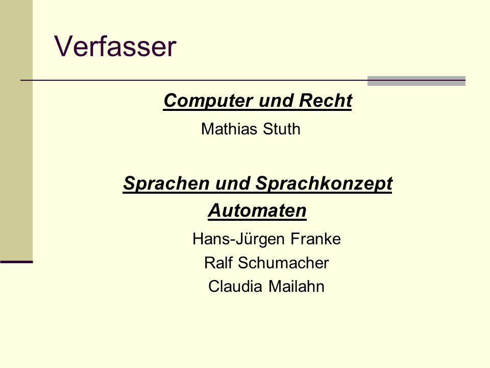 Verfasser Computer und Recht Mathias Stuth Sprachen und Sprachkonzept Automaten Hans-Jürgen Franke Ralf Schumacher Claudia Mailahn