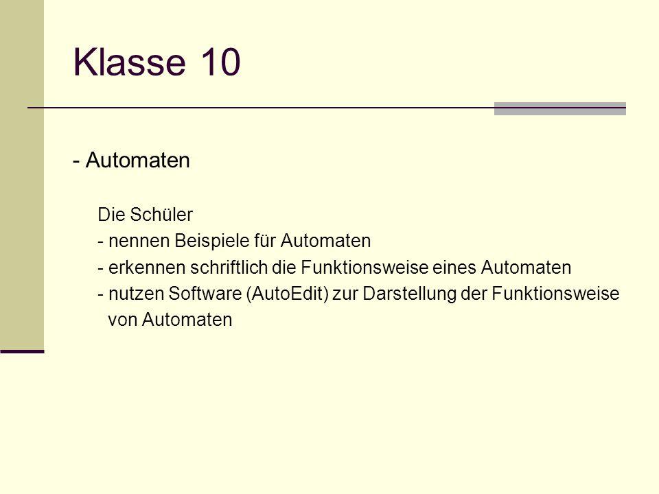 Klasse 10 - Automaten Die Schüler - nennen Beispiele für Automaten - erkennen schriftlich die Funktionsweise eines Automaten - nutzen Software (AutoEd