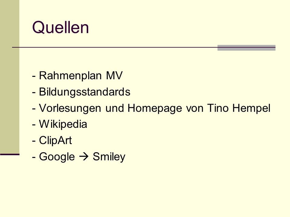 Quellen - Rahmenplan MV - Bildungsstandards - Vorlesungen und Homepage von Tino Hempel - Wikipedia - ClipArt - Google Smiley