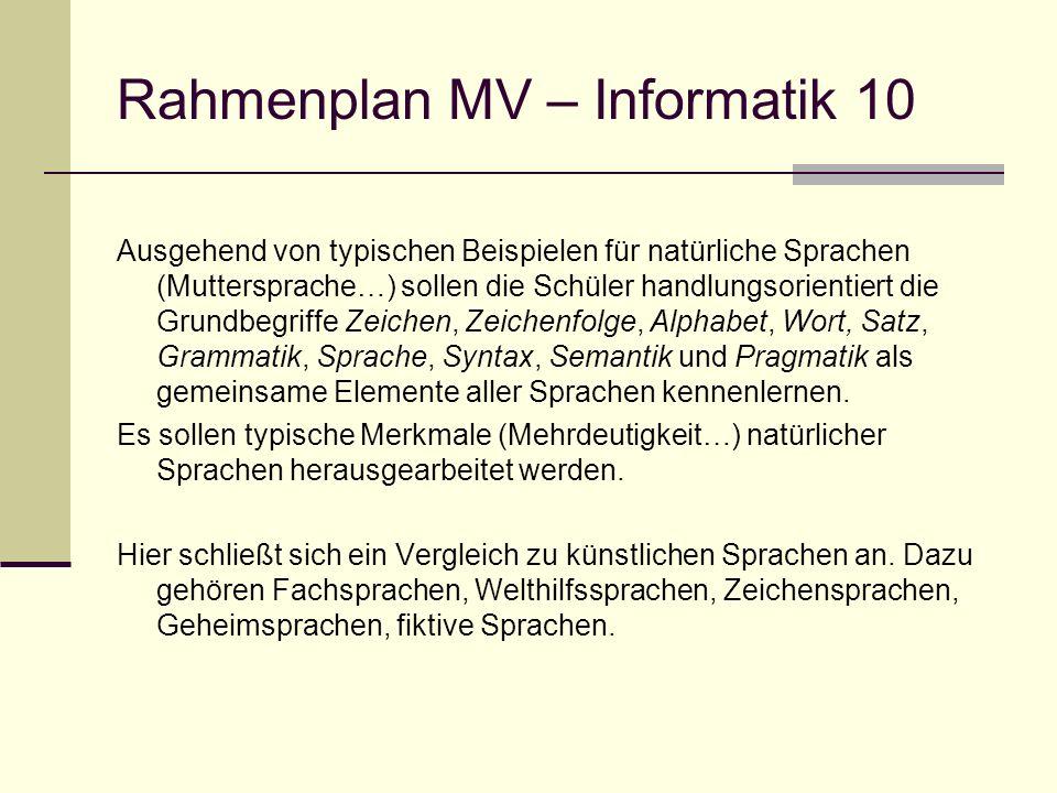 Rahmenplan MV – Informatik 10 Ausgehend von typischen Beispielen für natürliche Sprachen (Muttersprache…) sollen die Schüler handlungsorientiert die G