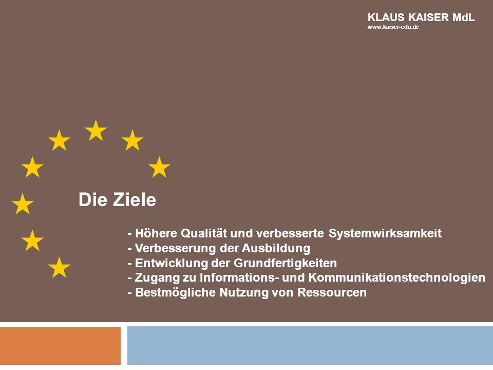 Die Ziele - Höhere Qualität und verbesserte Systemwirksamkeit - Verbesserung der Ausbildung - Entwicklung der Grundfertigkeiten - Zugang zu Informatio