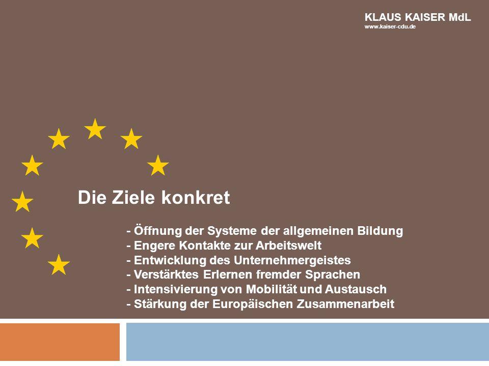 Die Ziele konkret - Öffnung der Systeme der allgemeinen Bildung - Engere Kontakte zur Arbeitswelt - Entwicklung des Unternehmergeistes - Verstärktes E