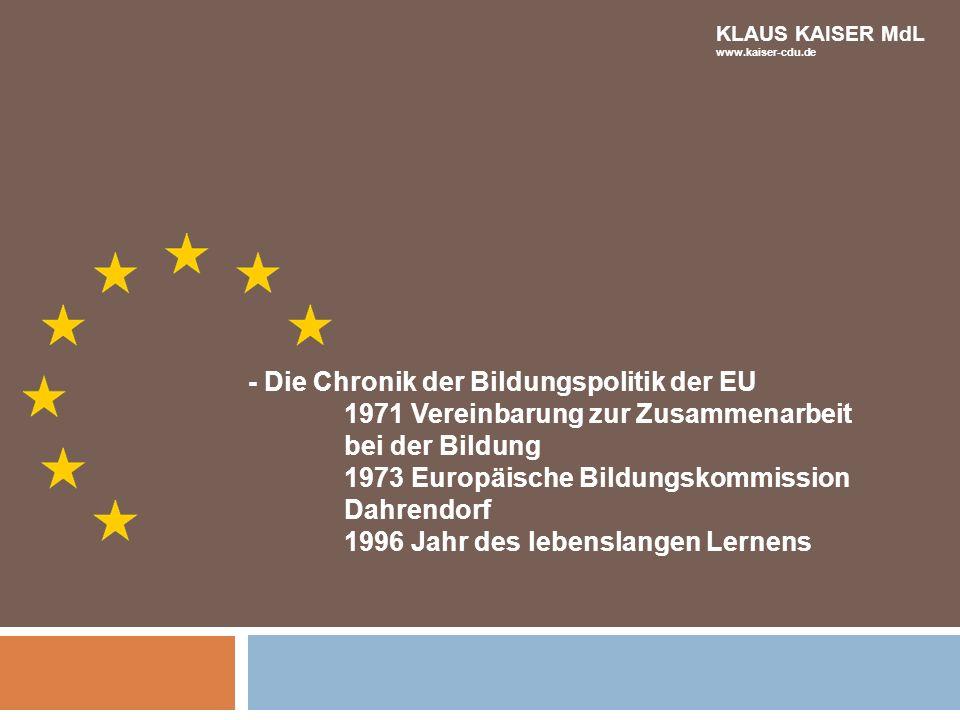 - Die Chronik der Bildungspolitik der EU 1971 Vereinbarung zur Zusammenarbeit bei der Bildung 1973 Europäische Bildungskommission Dahrendorf 1996 Jahr
