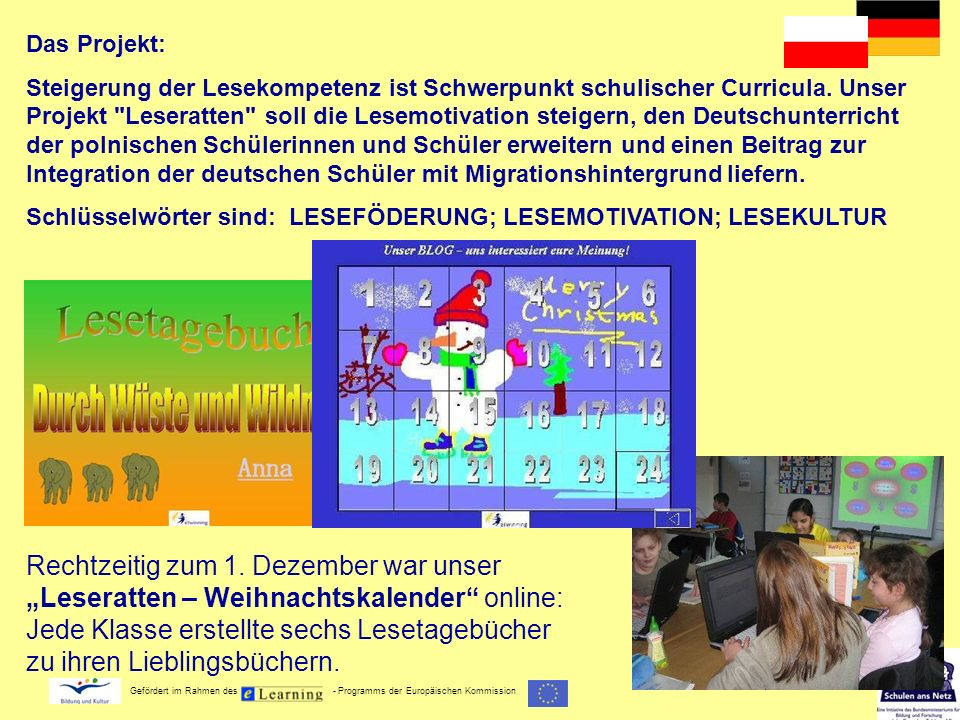 Gefördert im Rahmen des - Programms der Europäischen Kommission Das Projekt: Steigerung der Lesekompetenz ist Schwerpunkt schulischer Curricula. Unser