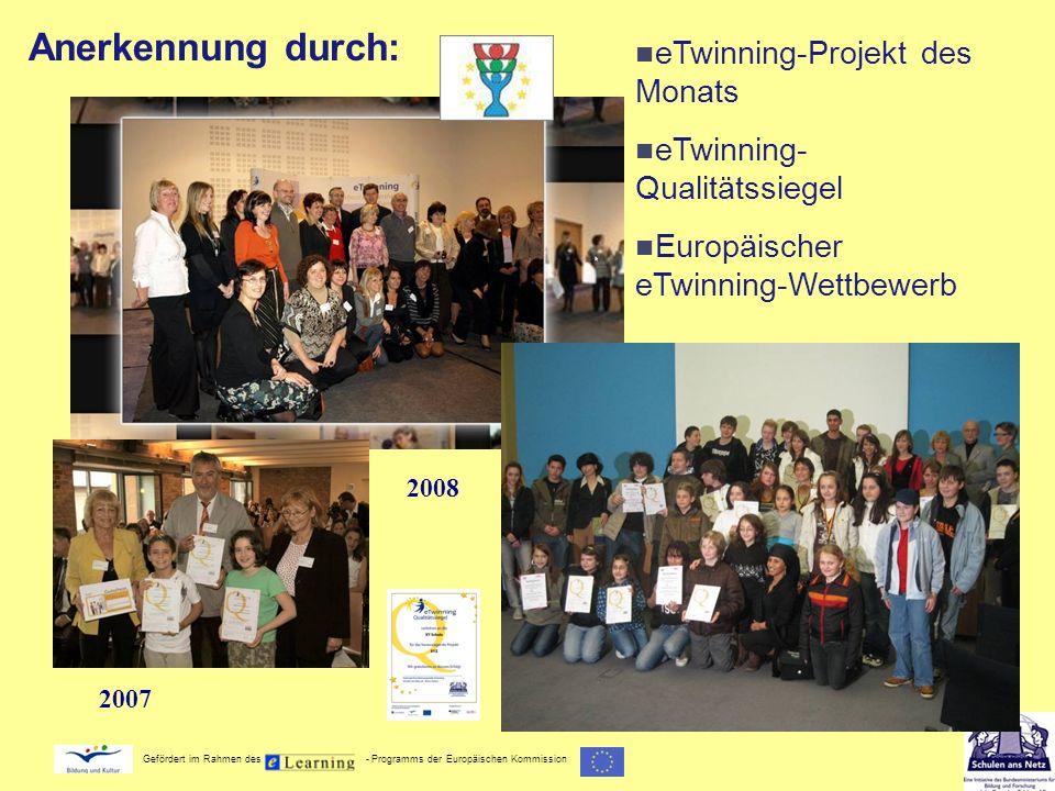 Gefördert im Rahmen des - Programms der Europäischen Kommission Anerkennung durch: eTwinning-Projekt des Monats eTwinning- Qualitätssiegel Europäische