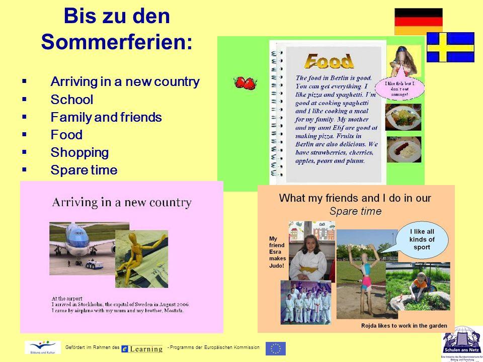 Gefördert im Rahmen des - Programms der Europäischen Kommission Bis zu den Sommerferien: Arriving in a new country School Family and friends Food Shop