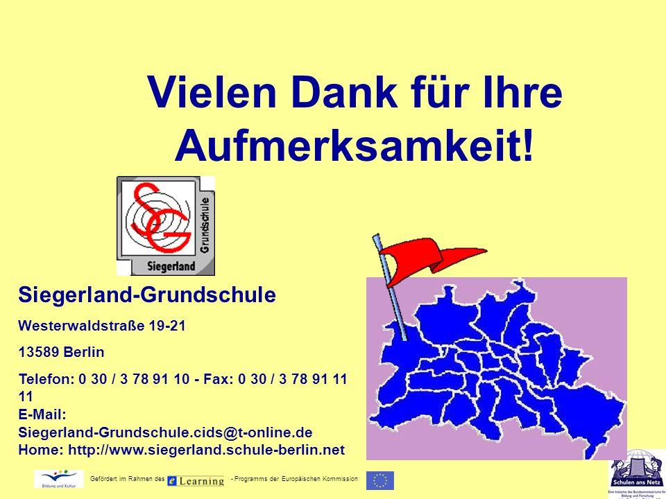 Gefördert im Rahmen des - Programms der Europäischen Kommission Vielen Dank für Ihre Aufmerksamkeit! Siegerland-Grundschule Westerwaldstraße 19-21 135