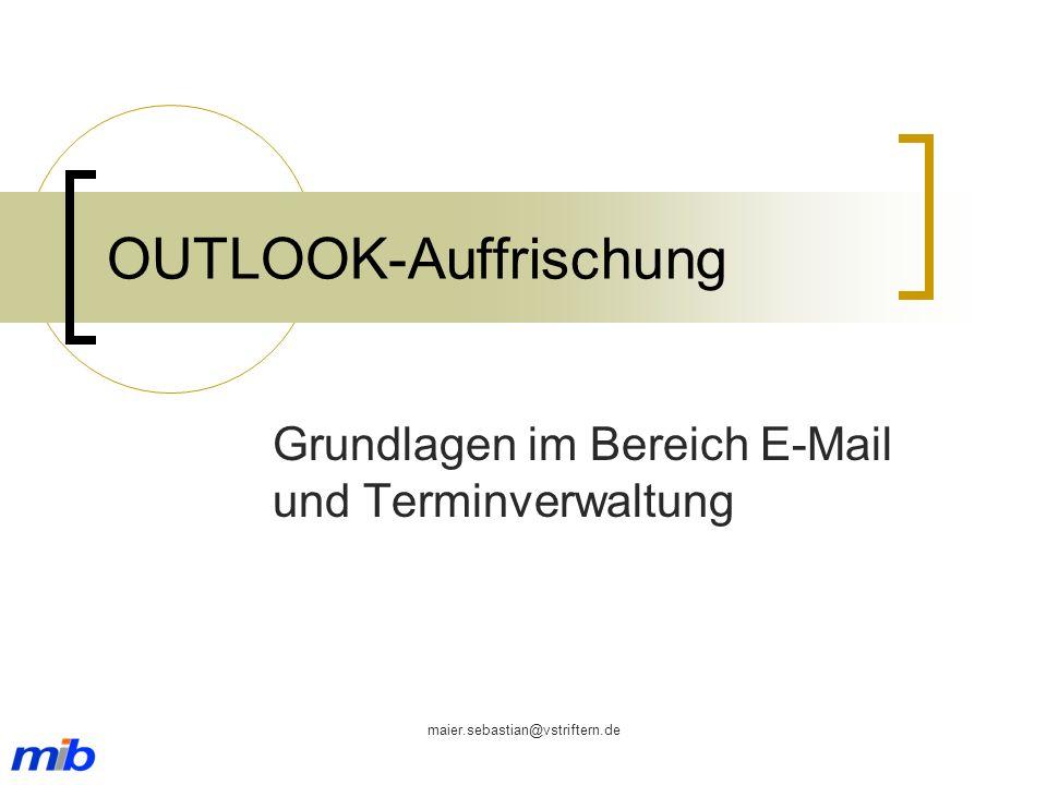 maier.sebastian@vstriftern.de OUTLOOK-Auffrischung Grundlagen im Bereich E-Mail und Terminverwaltung