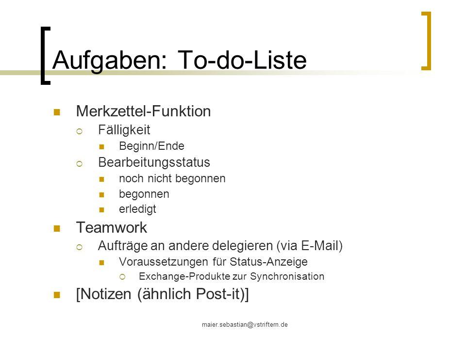 maier.sebastian@vstriftern.de Aufgaben: To-do-Liste Merkzettel-Funktion Fälligkeit Beginn/Ende Bearbeitungsstatus noch nicht begonnen begonnen erledig