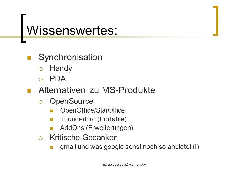 maier.sebastian@vstriftern.de Wissenswertes: Synchronisation Handy PDA Alternativen zu MS-Produkte OpenSource OpenOffice/StarOffice Thunderbird (Porta