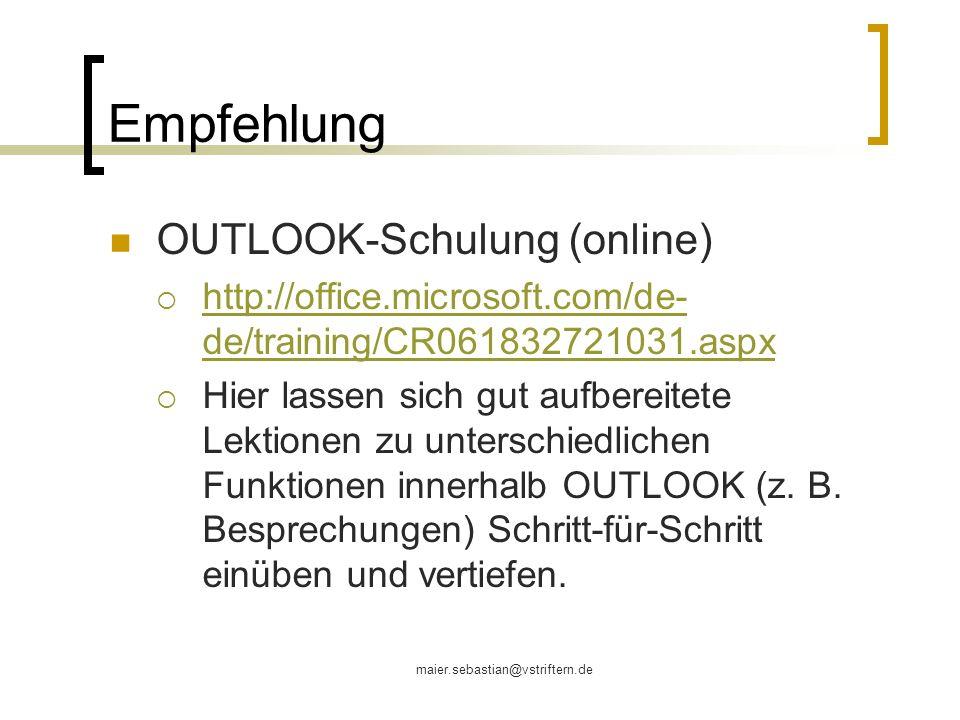 maier.sebastian@vstriftern.de Empfehlung OUTLOOK-Schulung (online) http://office.microsoft.com/de- de/training/CR061832721031.aspx http://office.micro
