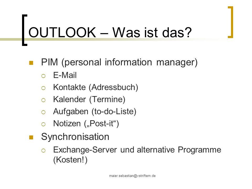 maier.sebastian@vstriftern.de OUTLOOK – Was ist das? PIM (personal information manager) E-Mail Kontakte (Adressbuch) Kalender (Termine) Aufgaben (to-d
