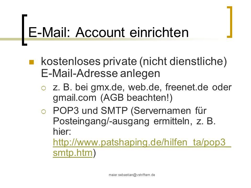 maier.sebastian@vstriftern.de E-Mail: Account einrichten kostenloses private (nicht dienstliche) E-Mail-Adresse anlegen z. B. bei gmx.de, web.de, free