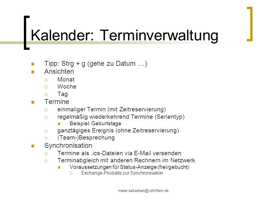 maier.sebastian@vstriftern.de Kalender: Terminverwaltung Tipp: Strg + g (gehe zu Datum …) Ansichten Monat Woche Tag Termine einmaliger Termin (mit Zei