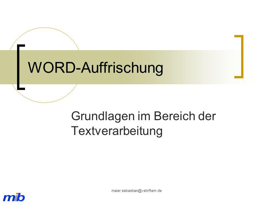 maier.sebastian@vstriftern.de WORD-Auffrischung Grundlagen im Bereich der Textverarbeitung