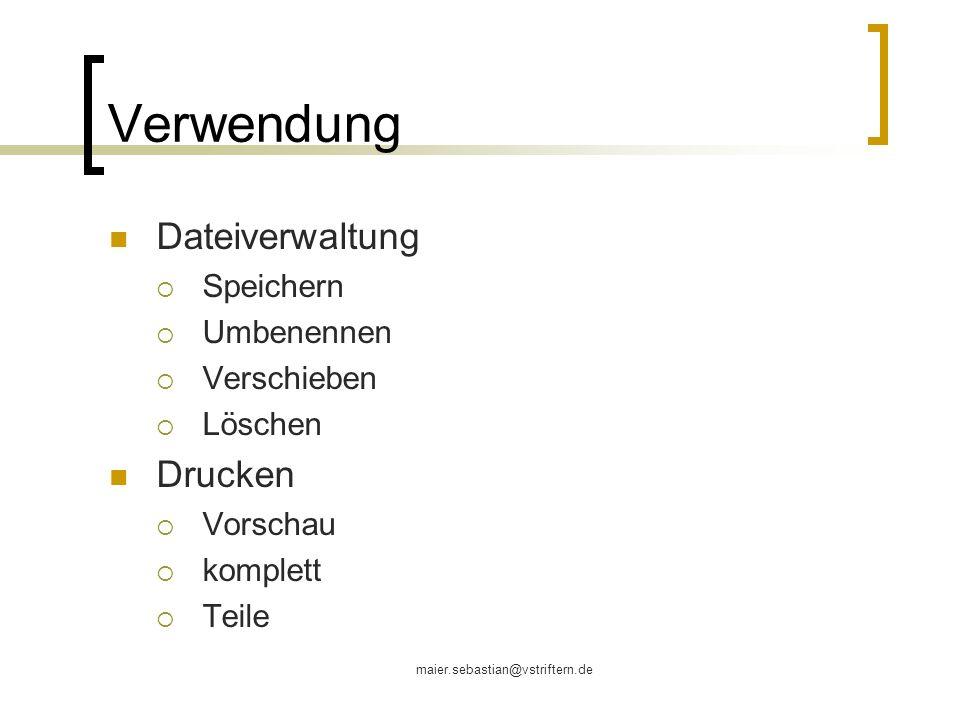 maier.sebastian@vstriftern.de Verwendung Dateiverwaltung Speichern Umbenennen Verschieben Löschen Drucken Vorschau komplett Teile