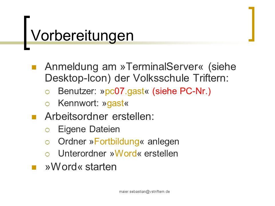 maier.sebastian@vstriftern.de Vorbereitungen Anmeldung am »TerminalServer« (siehe Desktop-Icon) der Volksschule Triftern: Benutzer: »pc07.gast« (siehe