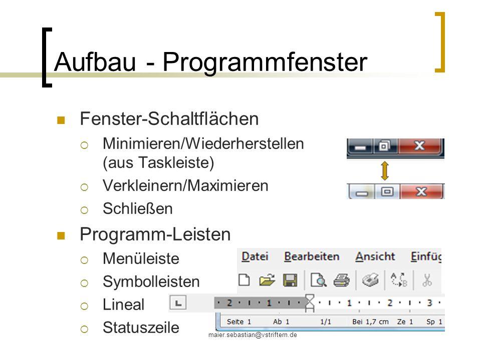 maier.sebastian@vstriftern.de Aufbau - Programmfenster Fenster-Schaltflächen Minimieren/Wiederherstellen (aus Taskleiste) Verkleinern/Maximieren Schli
