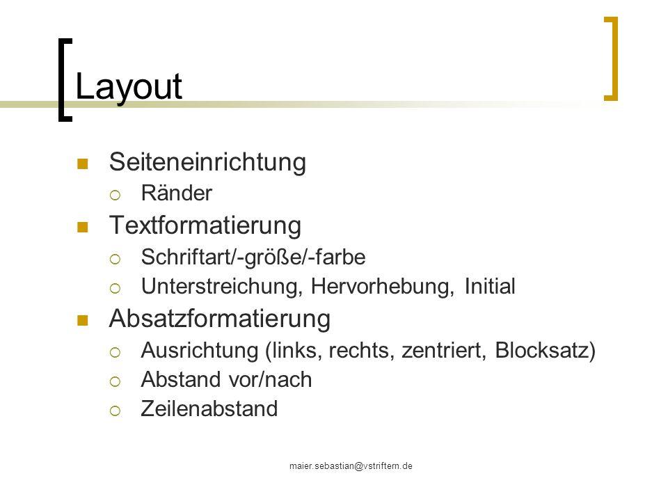 maier.sebastian@vstriftern.de Layout Seiteneinrichtung Ränder Textformatierung Schriftart/-größe/-farbe Unterstreichung, Hervorhebung, Initial Absatzf