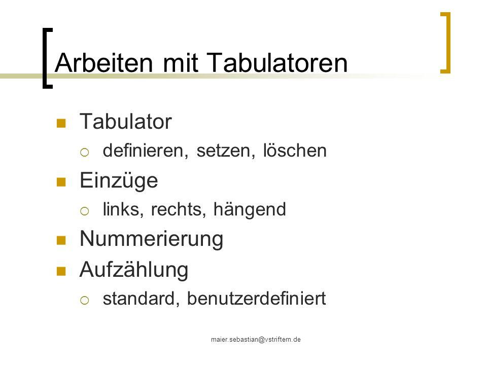 maier.sebastian@vstriftern.de Arbeiten mit Tabulatoren Tabulator definieren, setzen, löschen Einzüge links, rechts, hängend Nummerierung Aufzählung st