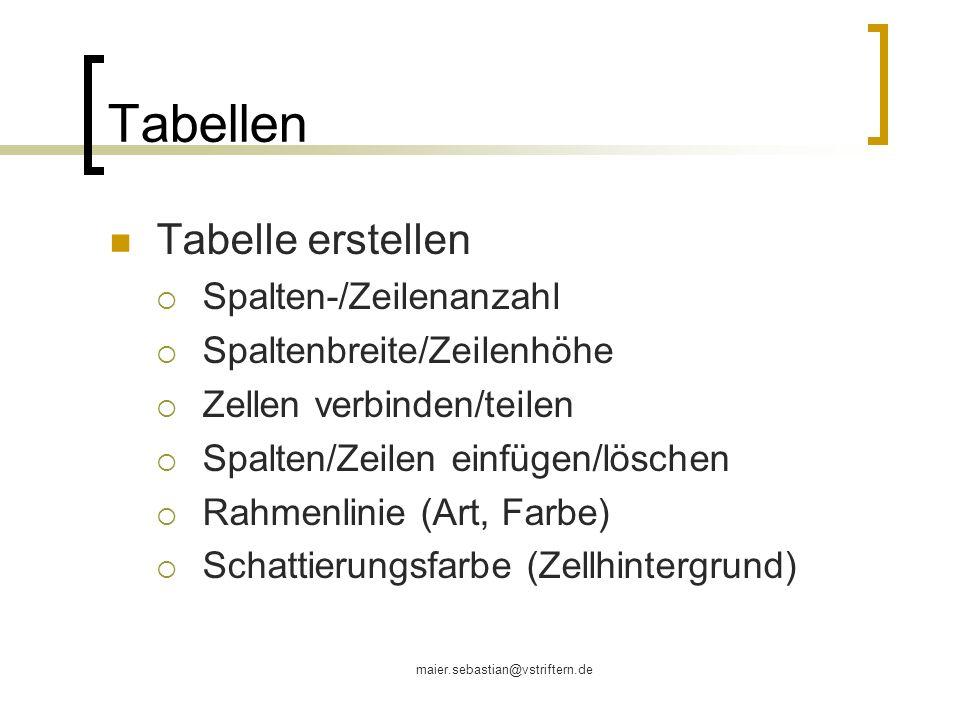 maier.sebastian@vstriftern.de Tabellen Tabelle erstellen Spalten-/Zeilenanzahl Spaltenbreite/Zeilenhöhe Zellen verbinden/teilen Spalten/Zeilen einfüge