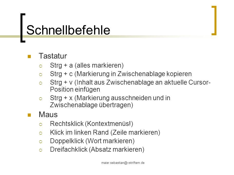 maier.sebastian@vstriftern.de Schnellbefehle Tastatur Strg + a (alles markieren) Strg + c (Markierung in Zwischenablage kopieren Strg + v (Inhalt aus