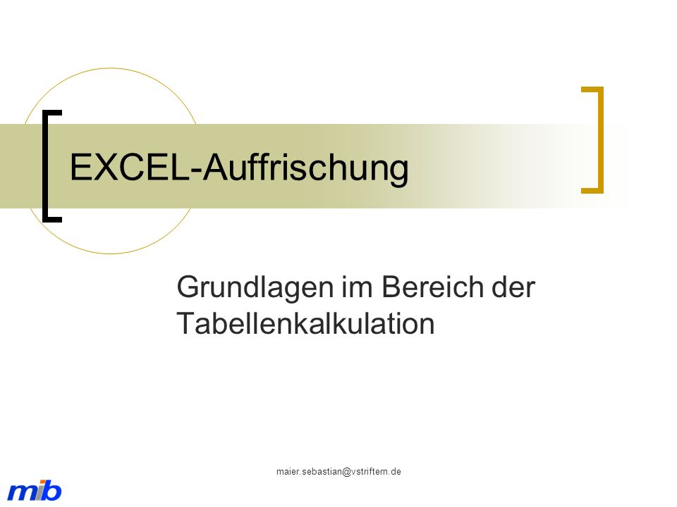 maier.sebastian@vstriftern.de EXCEL-Auffrischung Grundlagen im Bereich der Tabellenkalkulation