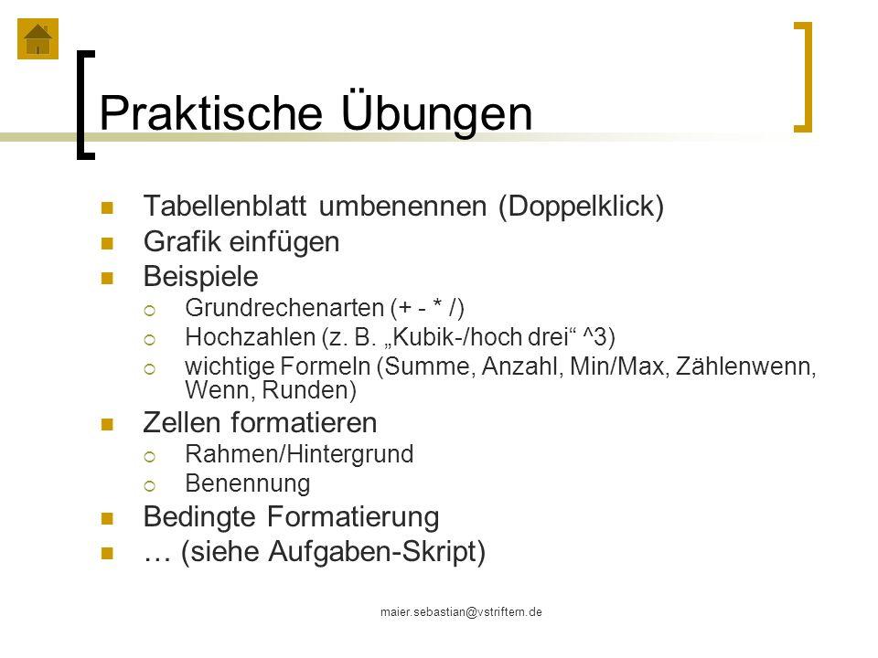 maier.sebastian@vstriftern.de Praktische Übungen Tabellenblatt umbenennen (Doppelklick) Grafik einfügen Beispiele Grundrechenarten (+ - * /) Hochzahle