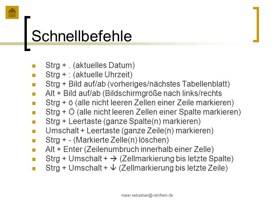 maier.sebastian@vstriftern.de Schnellbefehle Strg +. (aktuelles Datum) Strg + : (aktuelle Uhrzeit) Strg + Bild auf/ab (vorheriges/nächstes Tabellenbla