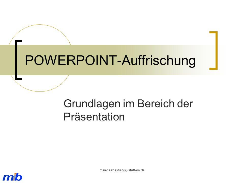 maier.sebastian@vstriftern.de POWERPOINT-Auffrischung Grundlagen im Bereich der Präsentation