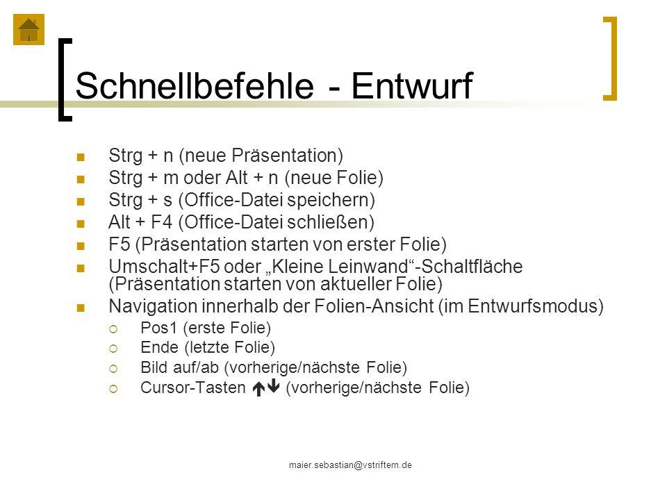 maier.sebastian@vstriftern.de Schnellbefehle - Entwurf Strg + n (neue Präsentation) Strg + m oder Alt + n (neue Folie) Strg + s (Office-Datei speicher