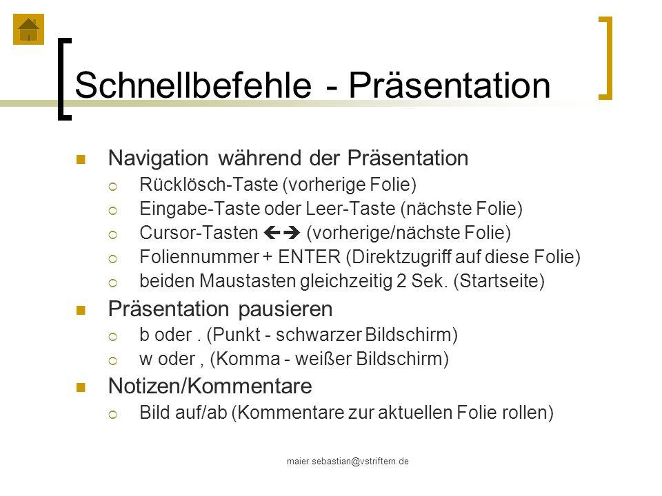 maier.sebastian@vstriftern.de Schnellbefehle - Präsentation Navigation während der Präsentation Rücklösch-Taste (vorherige Folie) Eingabe-Taste oder L