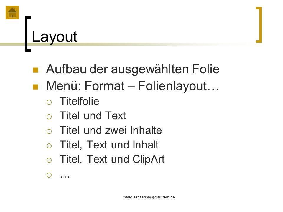 maier.sebastian@vstriftern.de Layout Aufbau der ausgewählten Folie Menü: Format – Folienlayout… Titelfolie Titel und Text Titel und zwei Inhalte Titel