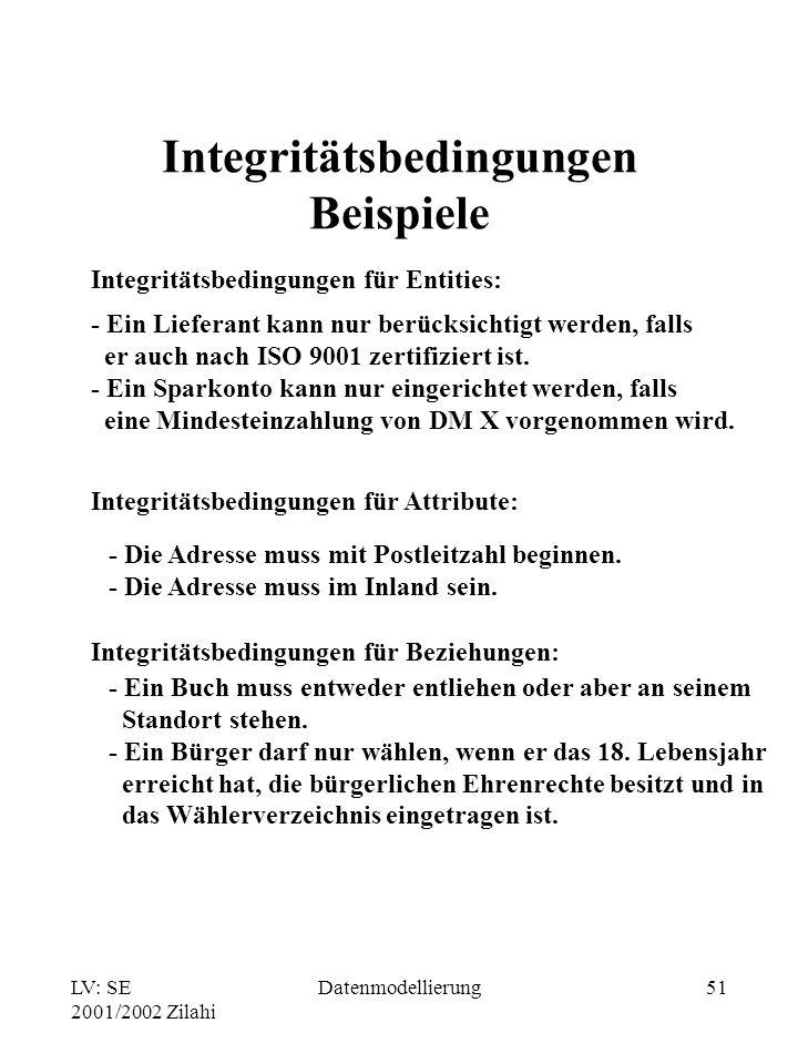 LV: SE 2001/2002 Zilahi Datenmodellierung51 Integritätsbedingungen Beispiele Integritätsbedingungen für Entities: - Ein Lieferant kann nur berücksicht