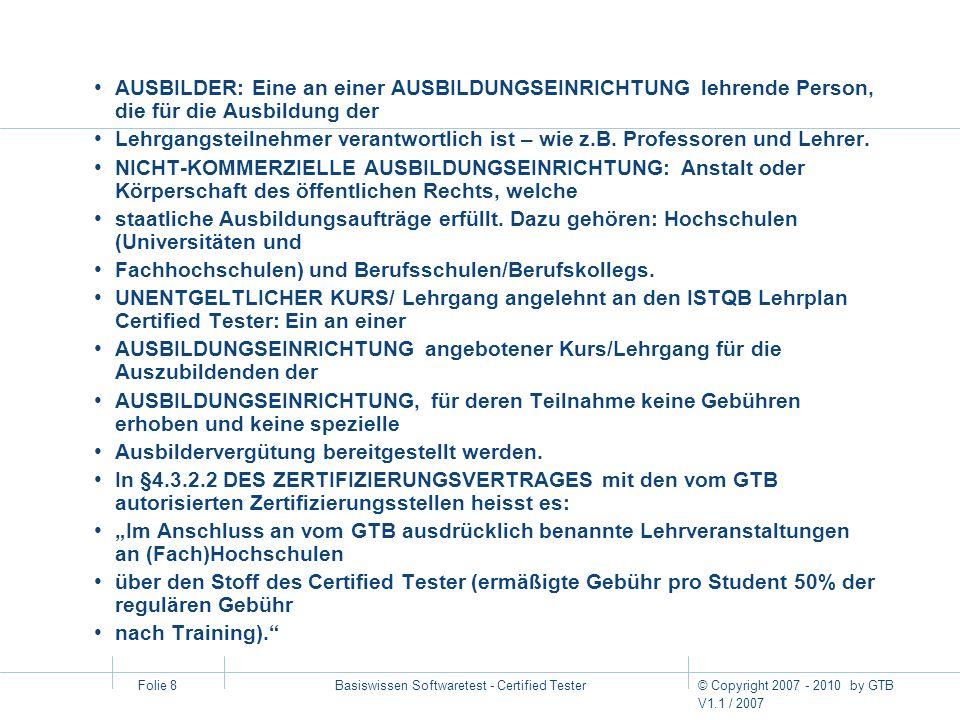 © Copyright 2007 - 2010 by GTB V1.1 / 2007 Basiswissen Softwaretest - Certified Tester Folie 8 AUSBILDER: Eine an einer AUSBILDUNGSEINRICHTUNG lehrend