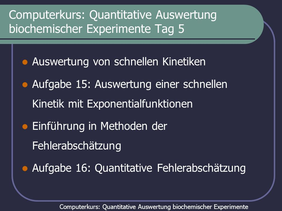Computerkurs: Quantitative Auswertung biochemischer Experimente Computerkurs: Quantitative Auswertung biochemischer Experimente Tag 5 Auswertung von s