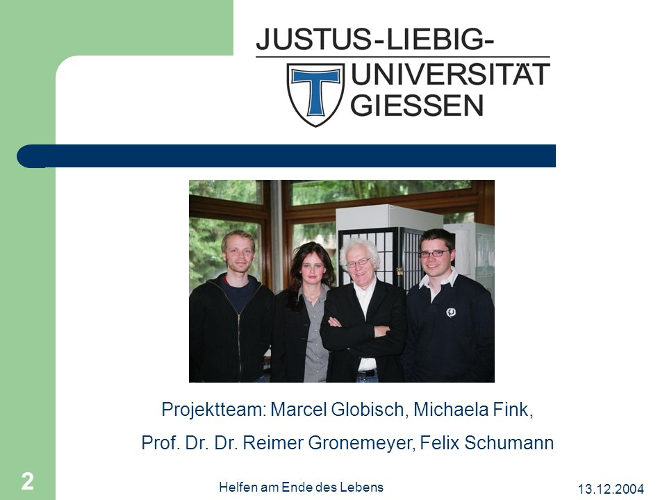 13.12.2004 Helfen am Ende des Lebens 2 Projektteam: Marcel Globisch, Michaela Fink, Prof.