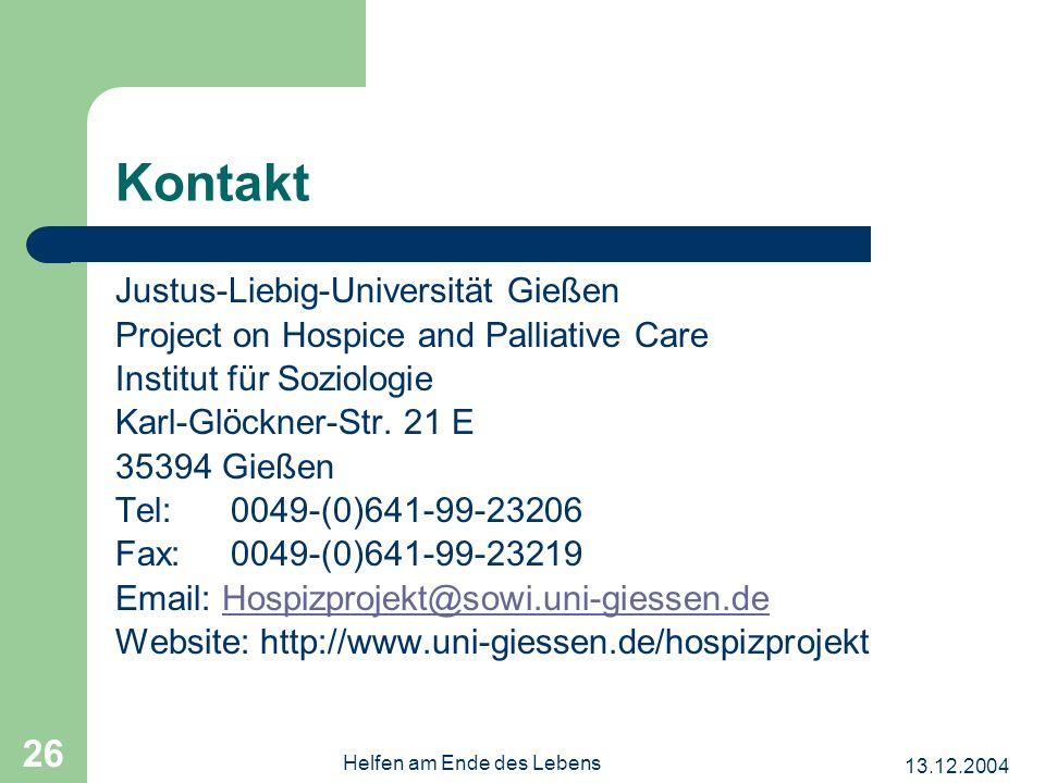 13.12.2004 Helfen am Ende des Lebens 26 Kontakt Justus-Liebig-Universität Gießen Project on Hospice and Palliative Care Institut für Soziologie Karl-Glöckner-Str.