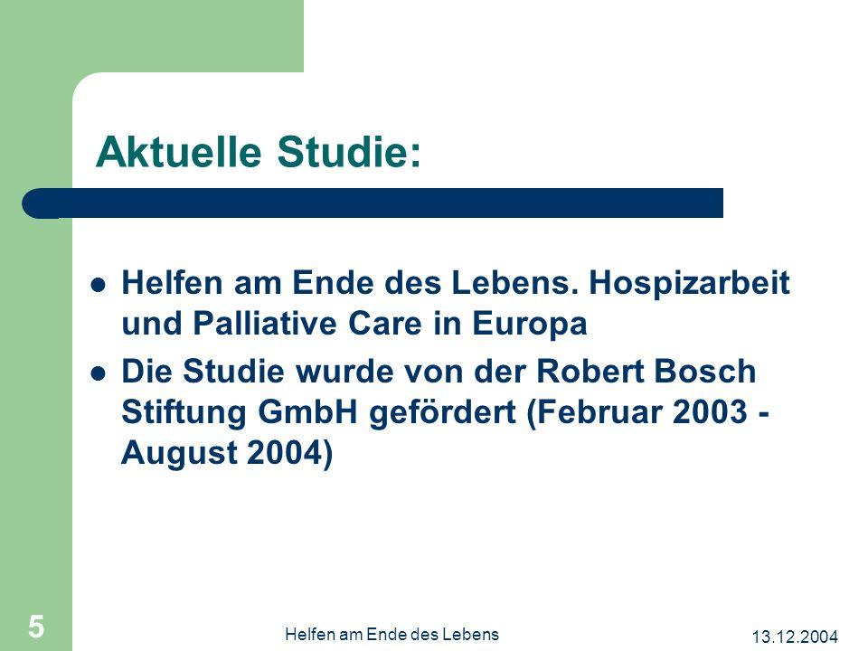 13.12.2004 Helfen am Ende des Lebens 5 Aktuelle Studie: Helfen am Ende des Lebens.