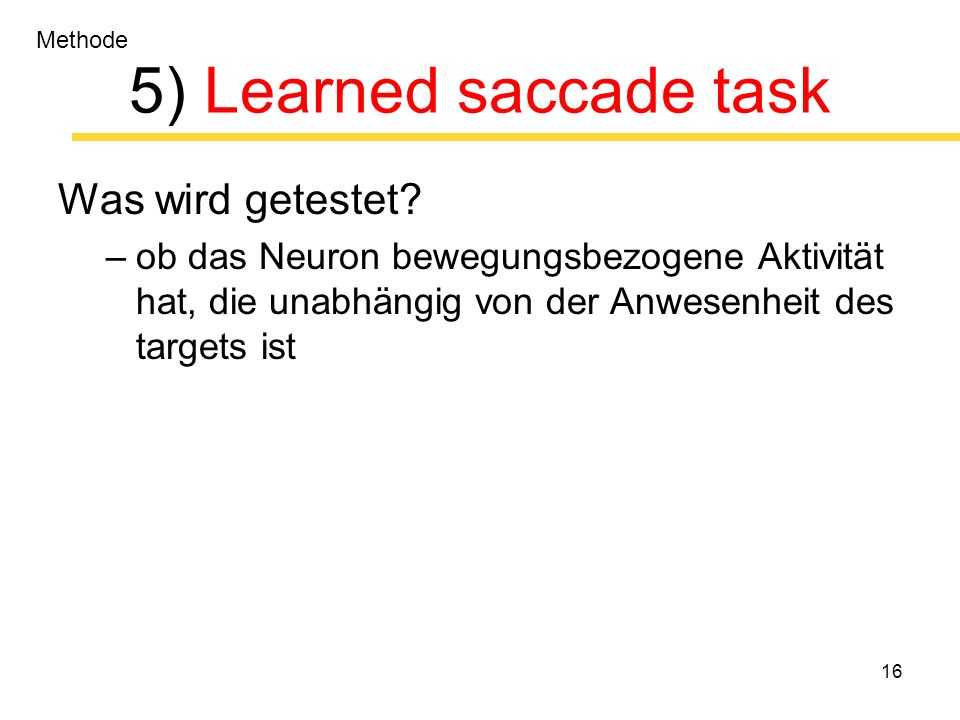 16 5) Learned saccade task Was wird getestet.